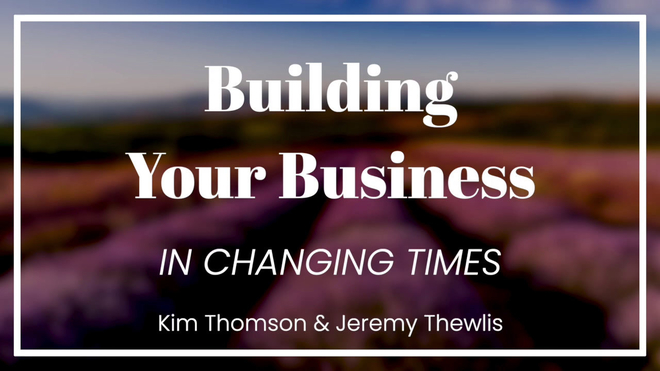 Kim and Jeremy T - Building Your Business In Changing Times.mov