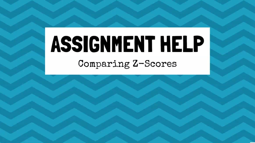 Assignment Help Comparing Z-Scores.mp4
