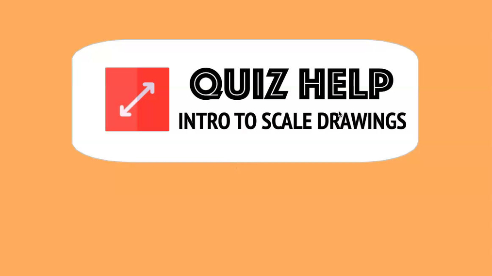 Quiz Help Intro to Scale Drawings.mp4