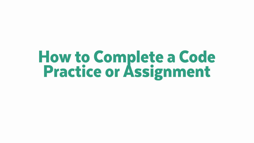 How_to_Complete_a_Code_Practice_or_Assignment.mp4