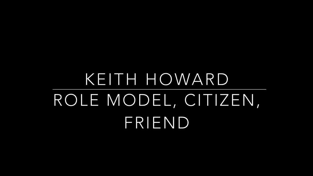 Keith Howard - Role Model, Citizen, Friend