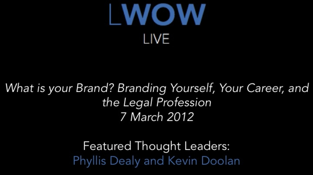 7 March 2012: What is your Brand?  Branding Yourself, Your Career, and the Legal Profession
