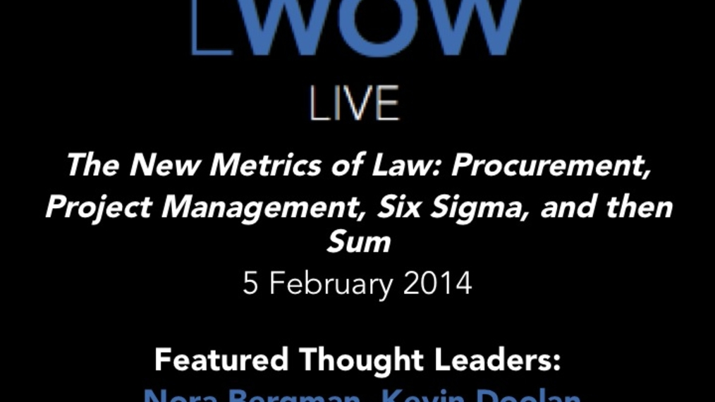 5 Feb 2014: The New Metrics of Law:  Procurement, Project Management, Six Sigma, and then Sum