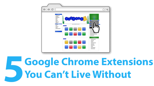 5 Google Chrome Extensions You Can't Live Without
