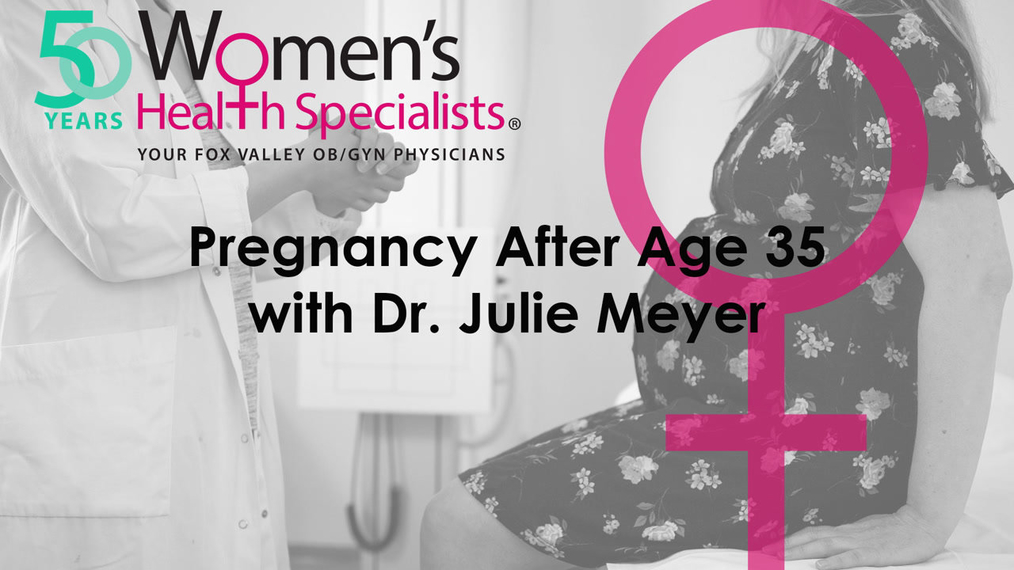 Pregnancy After Age 35 with Dr. Julie Meyer