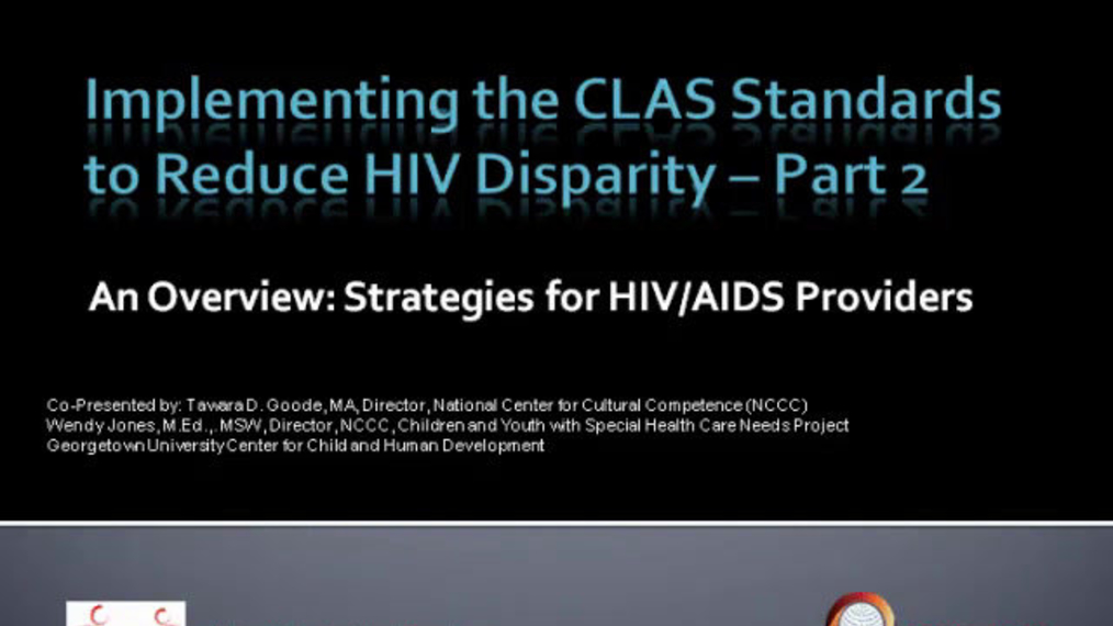 Implementing the CLAS Standards to Reduce HIV Disparity  Part 2 of 2
