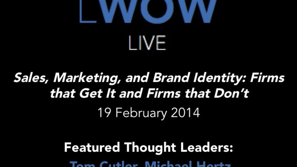 19 Feb 2014: Sales, Marketing, And Brand Identity: Law Firms that Get It and Law Firms that Don't