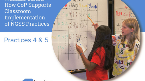 How CoP Supports Classroom Implementation of NGSS Practices 4 & 5