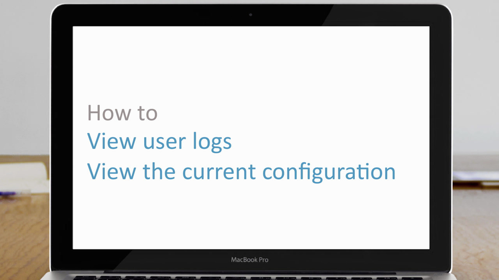 View user logs & current configuration | how to