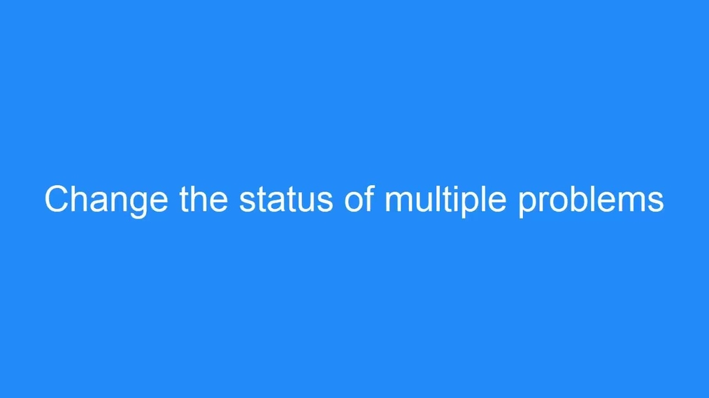 Changing multiple problem statuses