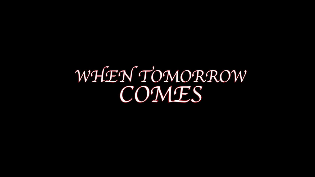 When Tomorrow Comes