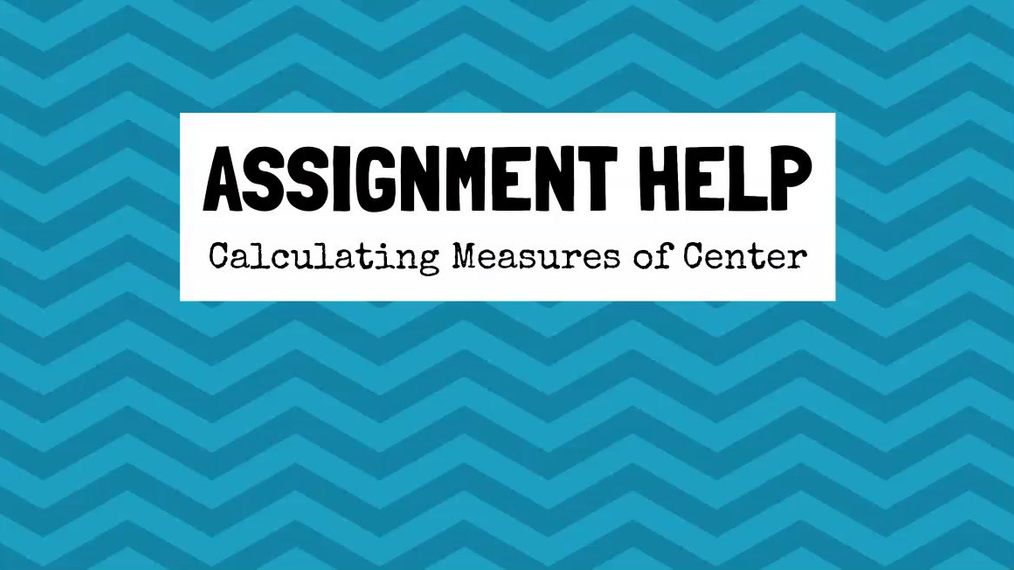 Assignment Help Calculating Measures of Center.mp4