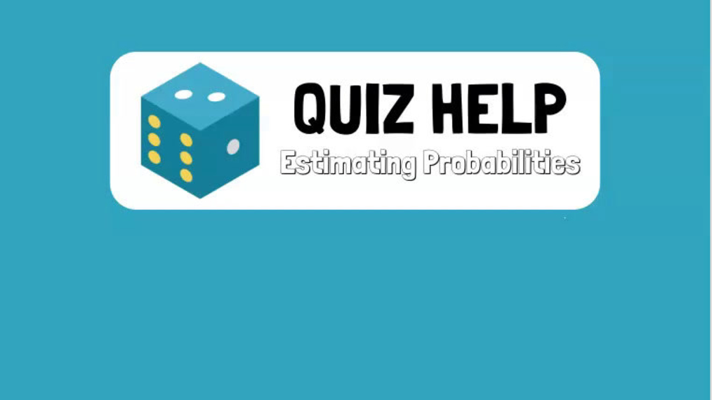 Quiz Help Estimating Probabilities.mp4