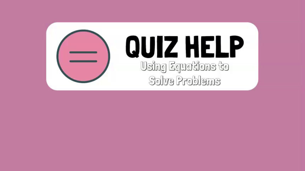 Quiz Help Using Equations to Solve Problems.mp4