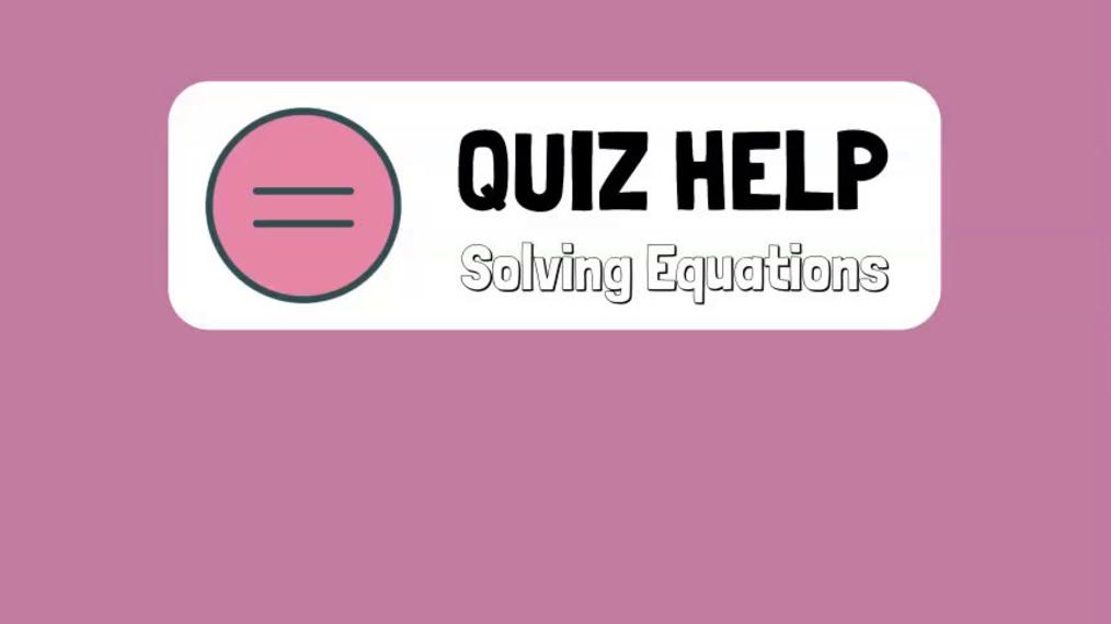 Quiz Help Solving Equations (unit 6).mp4