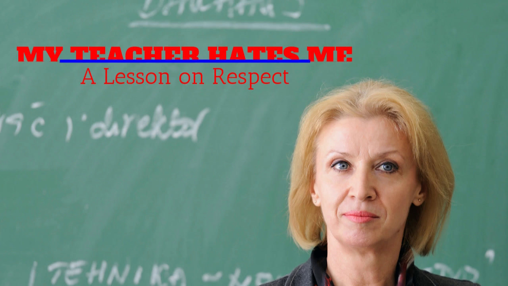 My Teacher Hates Me: A Lesson on Respect by Mrs. Salinas