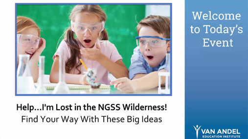 Help...I'm Lost in the NGSS Wilderness! Webinar - April 19, 2017