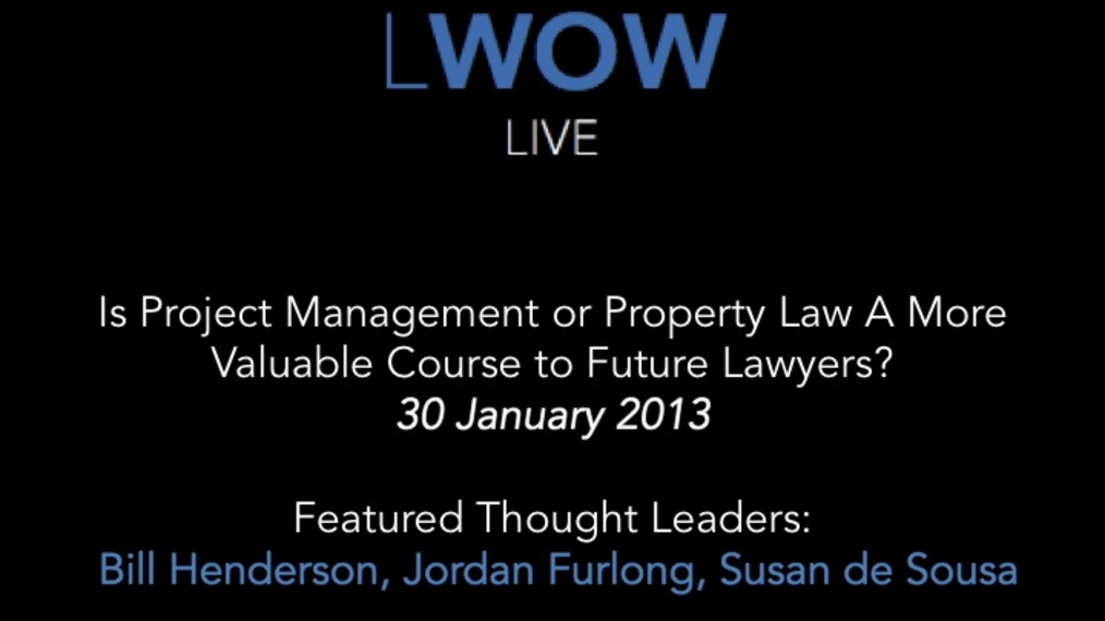 30 January 2013: Is Project Management or Property Law A More Valuable Course to Future Lawyers?
