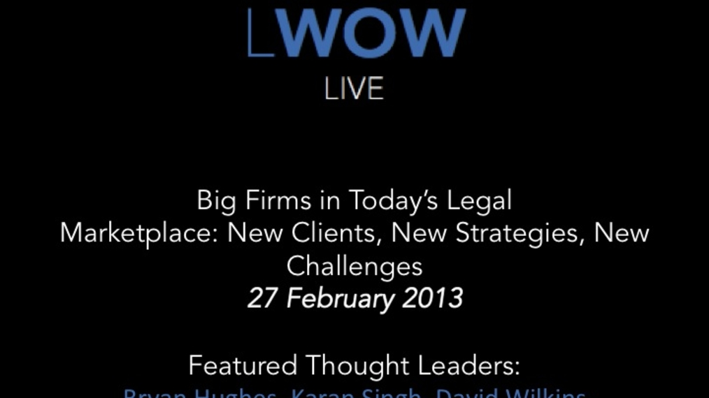 27 Feb 2013: Big Firms in Today's Legal Marketplace: New Clients, New Strategies, New Challenges