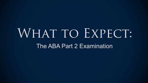 The ABA Part 2 Examination - What to Expect