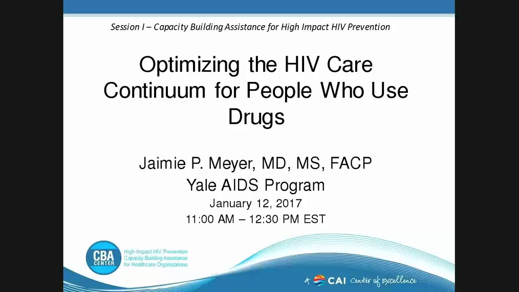 Session I – Capacity Building Assistance for High Impact HIV Prevention: Optimizing the HIV Care Continuum for People Who Use Drugs