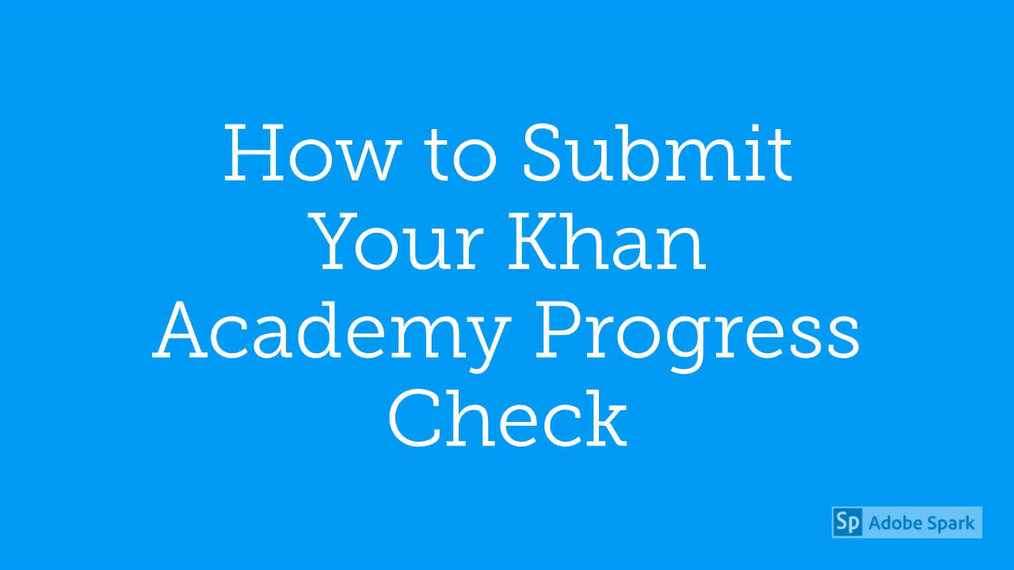 Math 7 How to Submit Your Khan Academy Progress the First Time