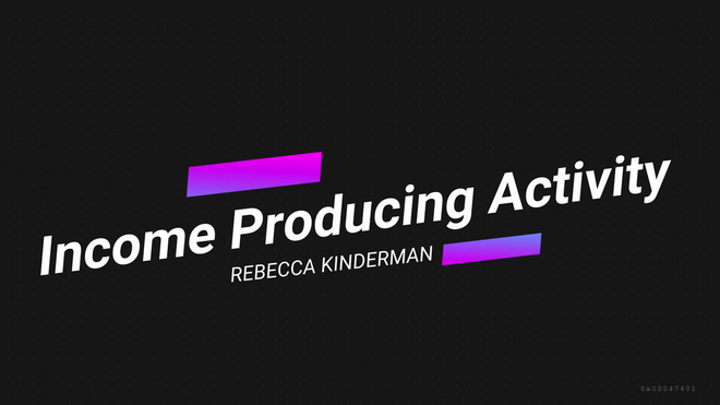 Rebecca Kinderman - Income Producing Activity. What is it and why it matters