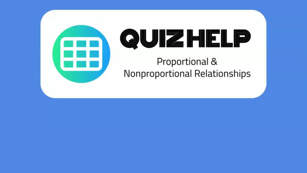 Quiz Help Proportional & Nonproportional Relationships.mp4