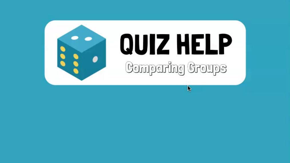 Quiz Help Comparing Groups.mp4