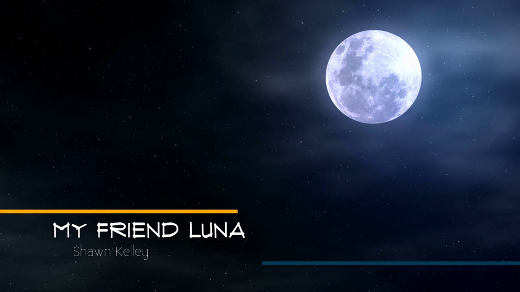 My Friend Luna by Shawn Kelley