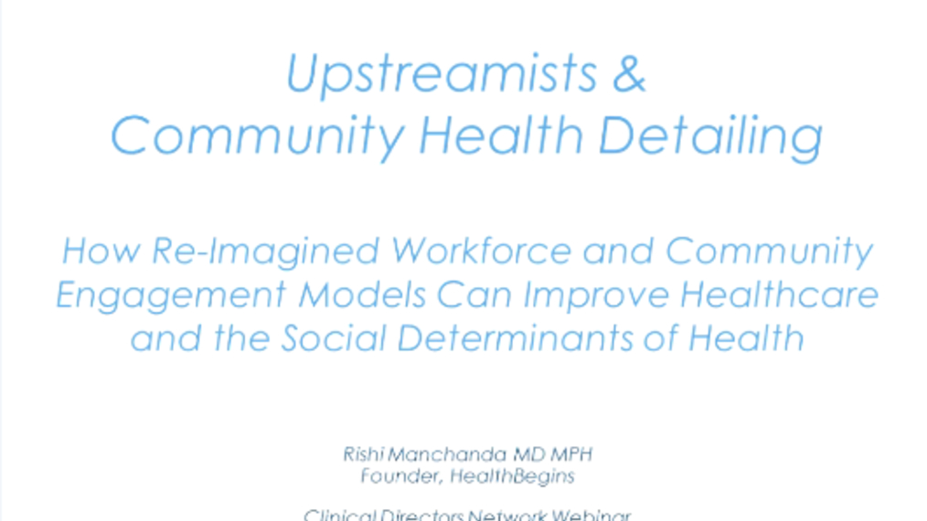 Upstreamists & Community Health Detailing: How Re-Imagined Workforce and Community Engagement Models Can Improve Healthcare and the Social Determinants of Health