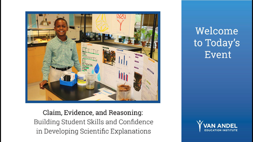 Claim, Evidence, and Reasoning: Building Student Skills and Confidence in Developing Scientific Explanations Webinar-December 13, 2017