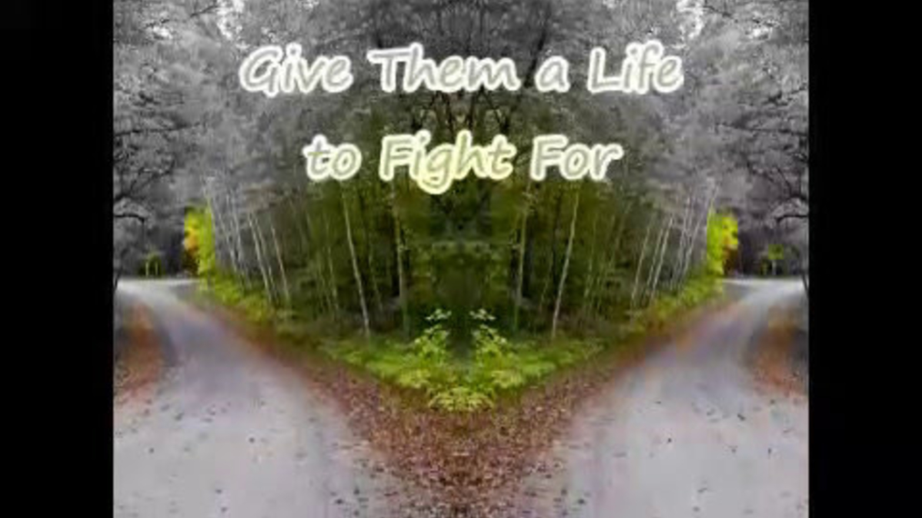 Give Them a Life to Fight For