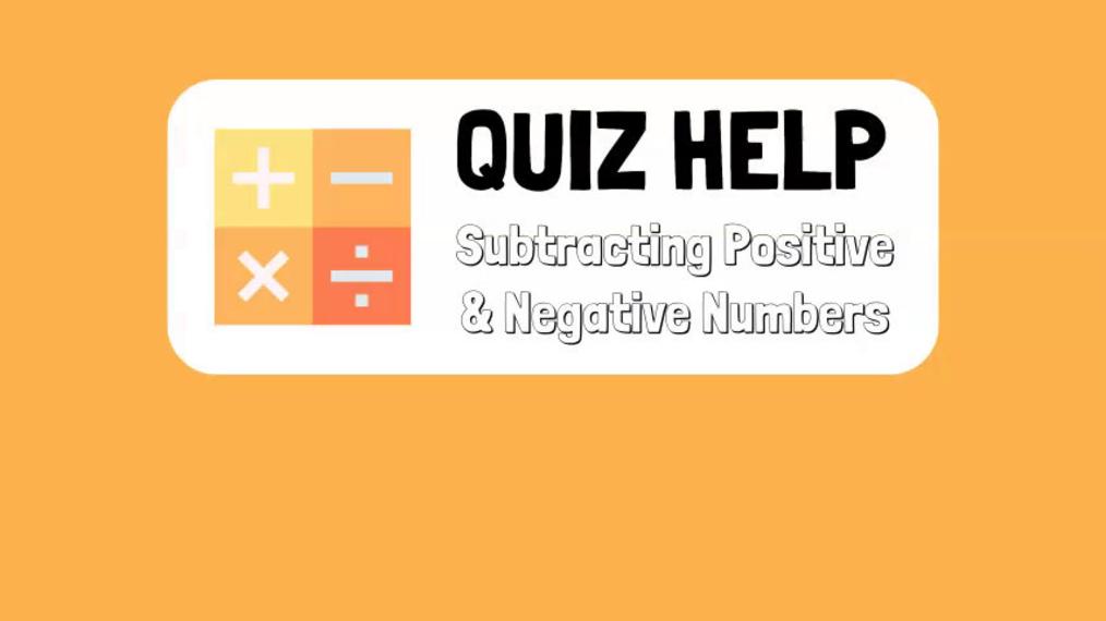 Quiz Help Subtracting Positive & Negative Numbers.mp4