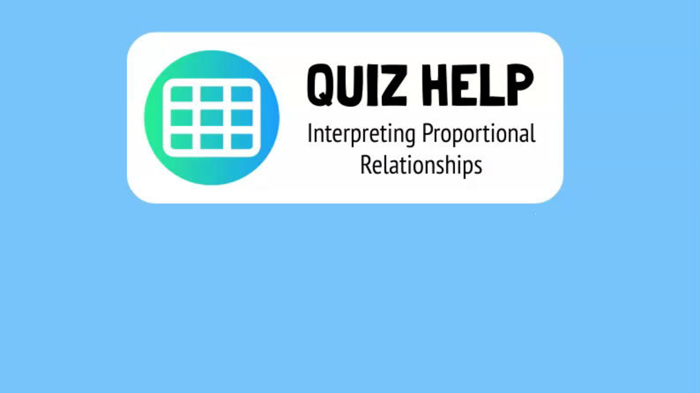 Quiz Help Interpreting Proportional Relationships.mp4