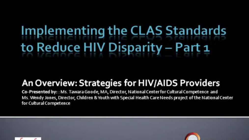 Implementing the CLAS Standards to Reduce HIV Disparity  Part 1 of 2