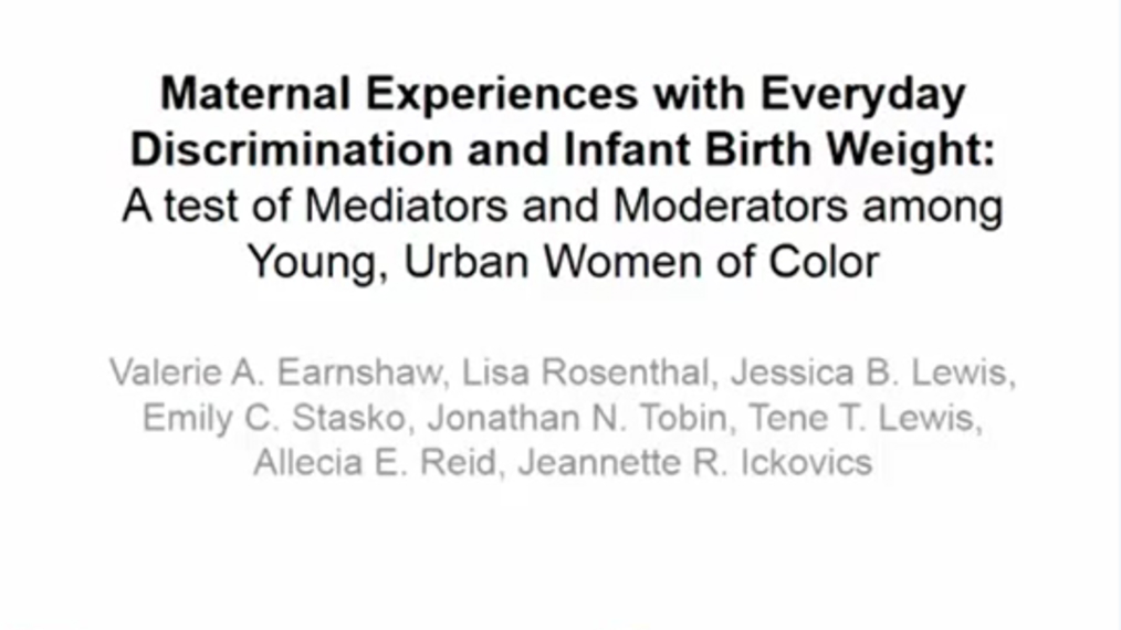 Meet the Authors: Maternal Experiences with Everyday Discrimination and Infant Birth Weight: A test of Mediators and Moderators among Young, Urban Women of Color
