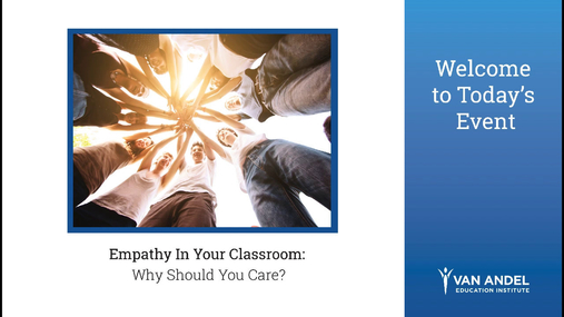 Empathy in Your Classroom: Why Should You Care? Webinar-October 18, 2017