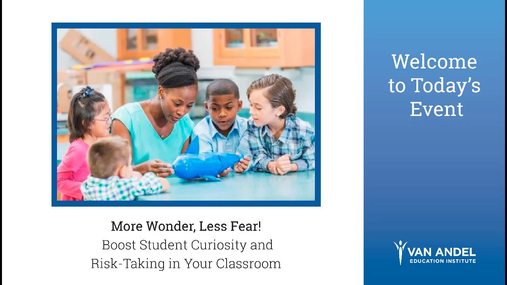 More Wonder, Less Fear! Boost Student Curiosity and Risk-Taking in Your Classroom - Jan. 24, 2018