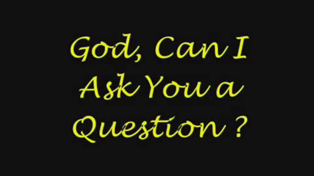 G-d, can I ask you a question?