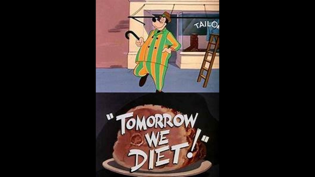 Goofy TOMORROW WE DIET