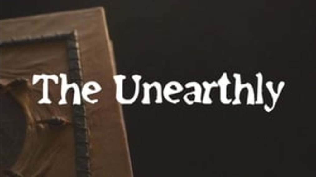 The Unearthly Part One
