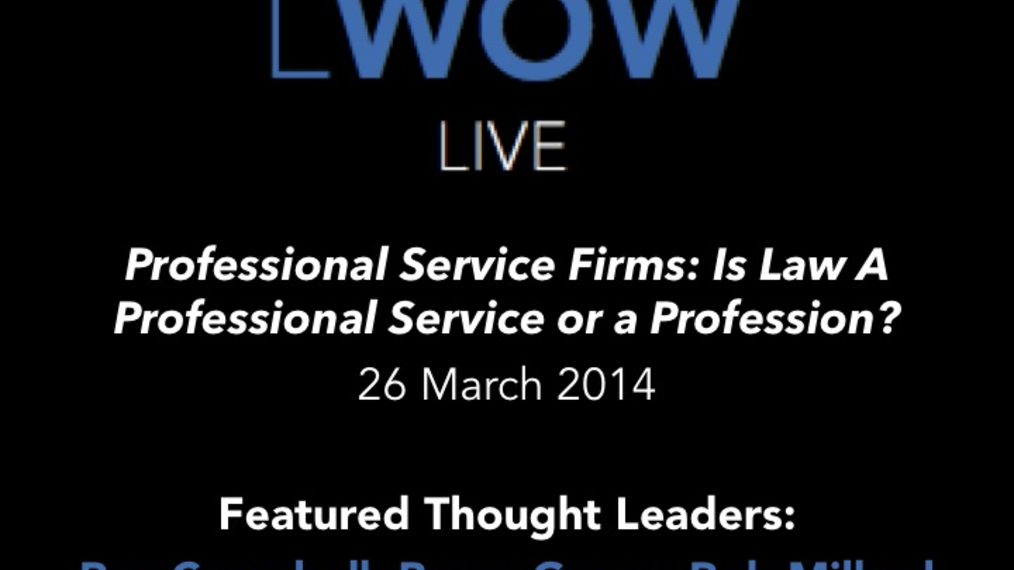 26 March 2014: Professional Service Firms: Is Law A Professional Service or a Profession?