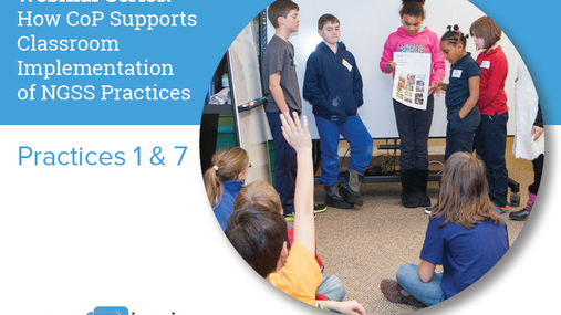 How CoP Supports Classroom Implementation of NGSS Practices 1 & 7