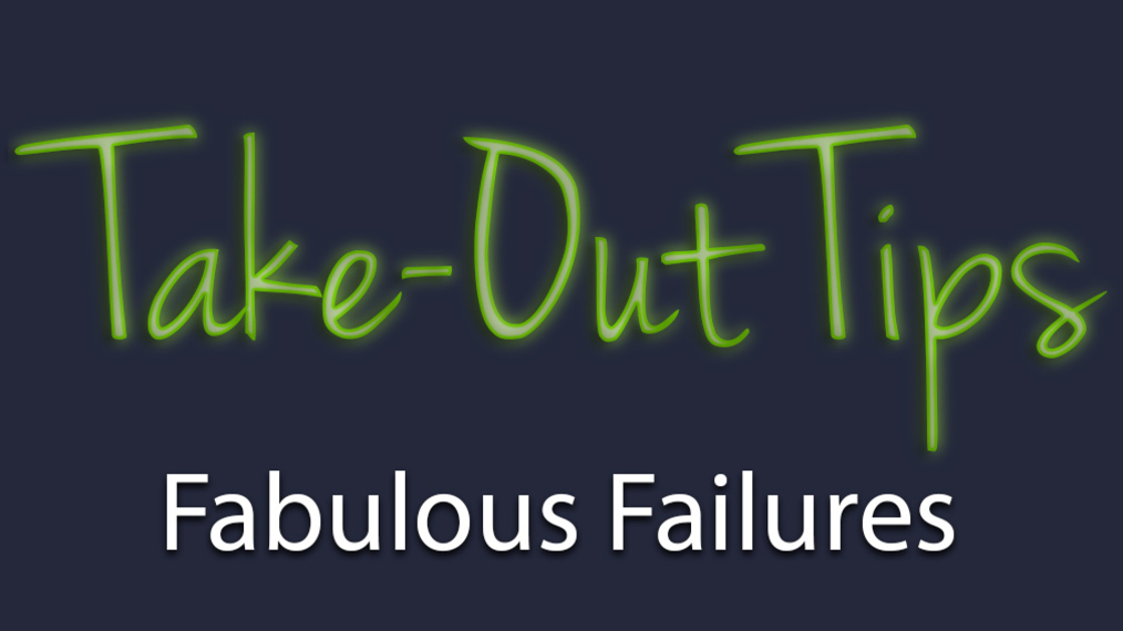 Take-Out Tips with Lou Solomon: Fabulous Failures