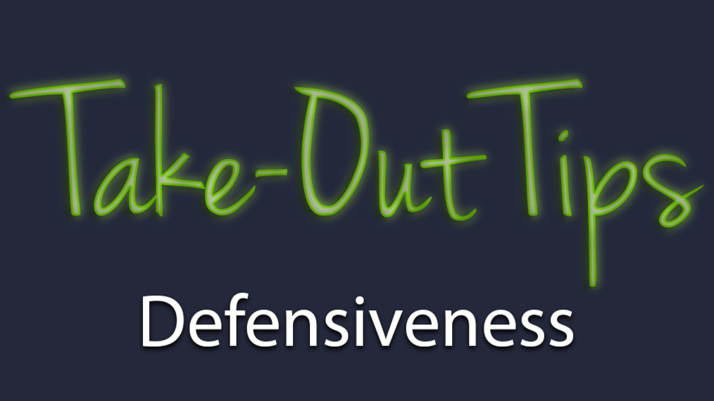 Take-Out Tips with Lou Solomon: Defensiveness
