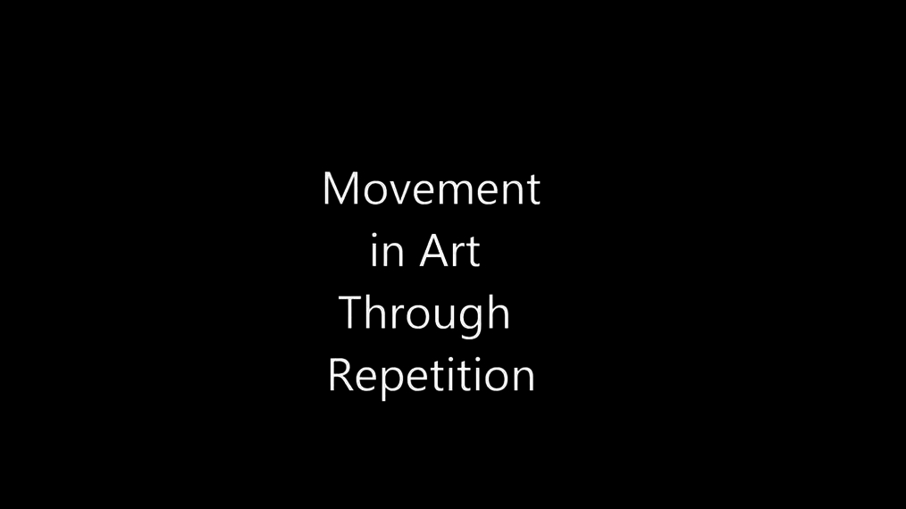 Repetition and Movement Video.mp4