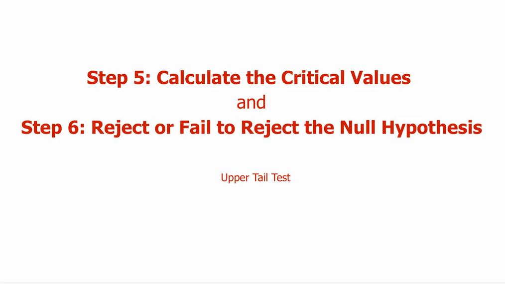 Step 5 & 6 - Upper Tail Test.mp4
