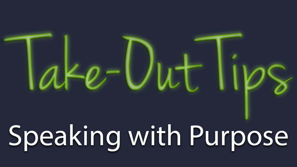 Take-Out Tips with Lou Solomon: Speaking With Purpose