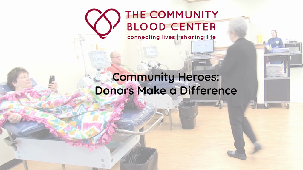 The Community Blood Center Community Heroes: Donors Make a Difference